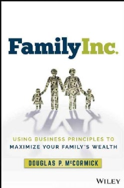 Family Inc.: Using Business Principles to Maximize Your Family's Wealth (Hardcover)