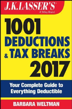 J.K. Lasser's 1001 Deductions and Tax Breaks 2017: Your Complete Guide to Everything Deductible (Paperback)