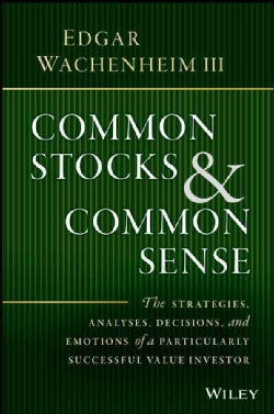 Common Stocks and Common Sense: The Strategies, Analyses, Decisions, and Emotions of a Particularly Successful Va... (Hardcover)