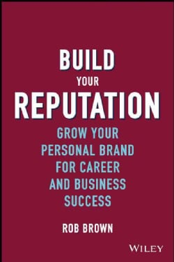Build Your Reputation: Grow Your Personal Brand for Career and Business Success (Hardcover)
