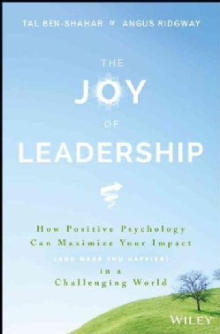 The Joy of Leadership: How Positive Psychology Can Maximize Your Impact and Make You Happier in a Challenging World (Hardcover)