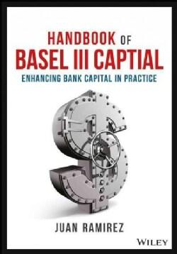 Handbook of Basel III Capital: Enhancing Bank Capital in Practice (Hardcover)