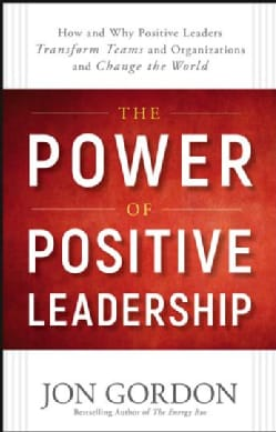 The Power of Positive Leadership: How and Why Positive Leaders Transform Teams and Organizations and Change the W... (Hardcover)