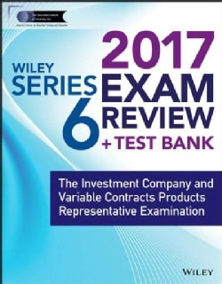 Wiley Series 6 Exam Review 2017: The Investment Company and Variable Contracts Products Representative Examination