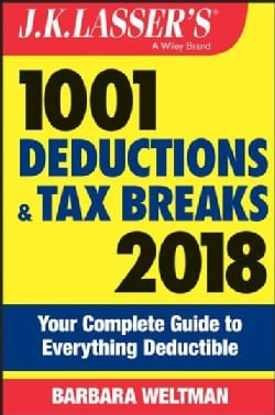 J.k. Lasser's 1001 Deductions and Tax Breaks 2018: Your Complete Guide to Everything Deductible (Paperback)