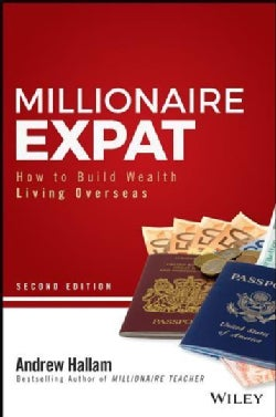 Millionaire Expat: How to Build Wealth Living Overseas (Paperback)