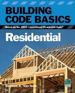 Building Code Basics, Residential: Based on the 2012 International Residential Code (Paperback)