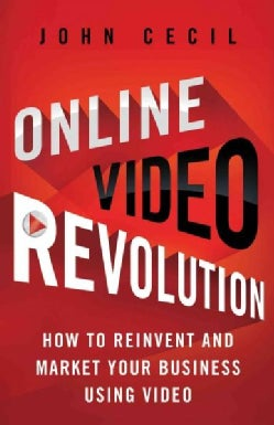 Online Video Revolution: How to Reinvent and Market Your Business Using Video (Hardcover)