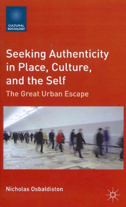 Seeking Authenticity in Place, Culture, and the Self: The Great Urban Escape (Hardcover)