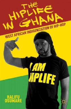 The Hiplife in Ghana: West African Indigenization of Hip-Hop (Hardcover)