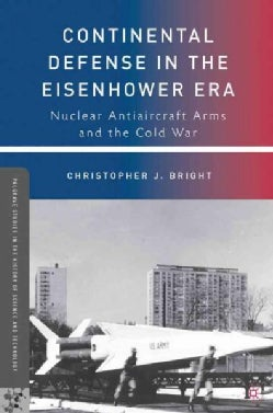 Continental Defense in the Eisenhower Era: Nuclear Antiaircraft Arms and the Cold War (Paperback)