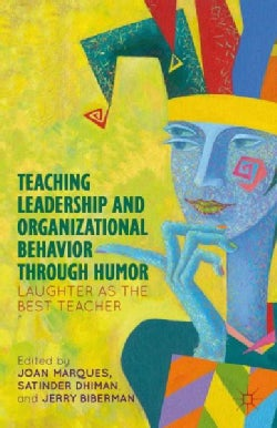 Teaching Leadership and Organizational Behavior Through Humor: Laughter as the Best Teacher (Hardcover)