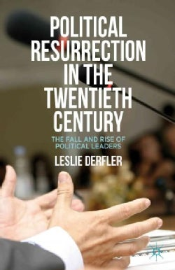 Political Resurrection in the Twentieth Century: The Fall and Rise of Political Leaders (Hardcover)