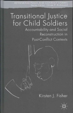 Transitional Justice for Child Soldiers: Accountability and Social Reconstruction in Post-Conflict Contexts (Hardcover)