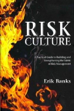 Risk Culture: A Practical Guide to Building and Strengthening the Fabric of Risk Management (Hardcover)
