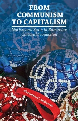 From Communism to Capitalism: Nation and State in Romanian Cultural Production (Hardcover)
