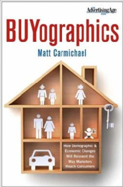 BUYographics: How Demographic and Economic Changes Will Reinvent the Way Marketers Reach Consumers (Hardcover)