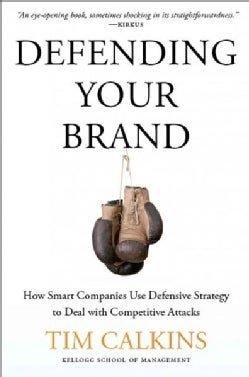 Defending Your Brand: How Smart Companies Use Defensive Strategy to Deal with Competitive Attacks (Paperback)