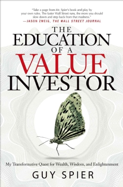 The Education of a Value Investor: My Transformative Quest for Wealth, Wisdom, and Enlightenment (Hardcover)