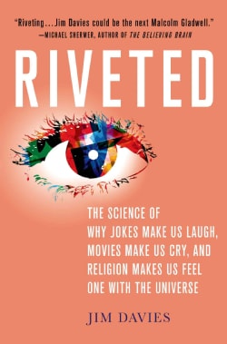 Riveted: The Science of Why Jokes Make Us Laugh, Movies Make Us Cry, and Religion Makes Us Feel One With the Univ... (Hardcover)