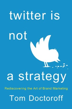 Twitter is not a strategy: Rediscovering the Art of Brand Marketing (Hardcover)