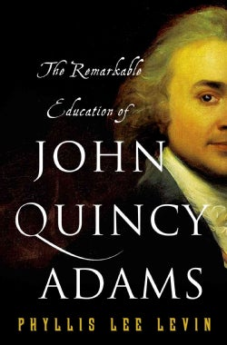 The Remarkable Education of John Quincy Adams (Hardcover)