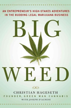 Big Weed: An Entrepreneur's High-Stakes Adventures in the Budding Legal Marijuana Business (Hardcover)