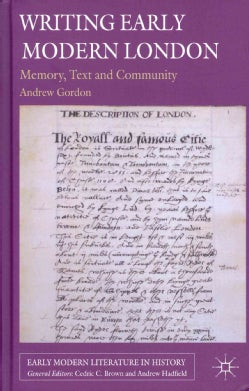 Writing Early Modern London: Memory, Text and Community (Hardcover)