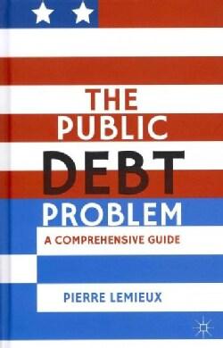 The Public Debt Problem: A Comprehensive Guide (Hardcover)