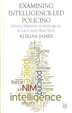 Examining Intelligence-Led Policing: Developments in Research, Policy and Practice (Hardcover)