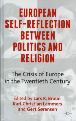 European Self-Reflection Between Politics and Religion: The Crisis of Europe in the Twentieth Century (Hardcover)