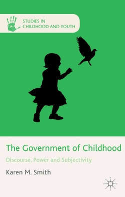 The Government of Childhood: Discourse, Power and Subjectivity (Hardcover)