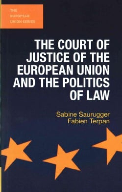 The Court of Justice of the European Union and the Politics of Law (Paperback)