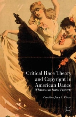 Critical Race Theory and Copyright in American Dance: Whiteness As Status Property (Hardcover)