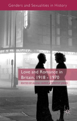 Love and Romance in Britain, 1918 - 1970 (Hardcover)