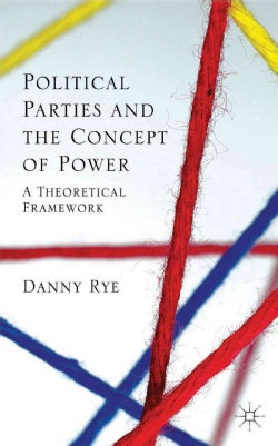 Political Parties and the Concept of Power: A Theoretical Famework (Hardcover)