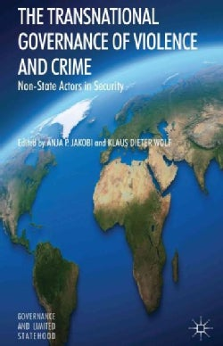 The Transnational Governance of Violence and Crime: Non-State Actors in Security (Hardcover)