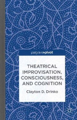 Theatrical Improvisation, Consciousness, and Cognition (Hardcover)