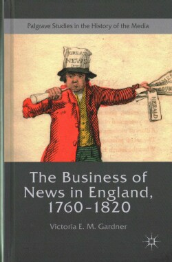 The Business of News in England 1760-1820 (Hardcover)
