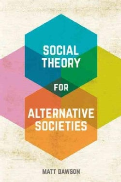 Social Theory for Alternative Societies (Hardcover)