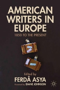 American Writers in Europe: 1850 to the Present (Hardcover)