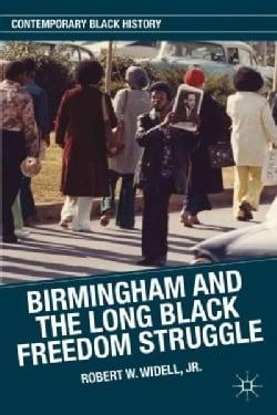 Birmingham and the Long Black Freedom Struggle (Hardcover)