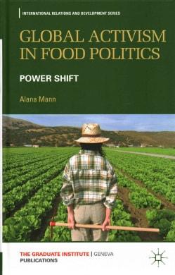 Global Activism in Food Politics: Power Shift (Hardcover)