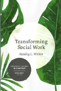 Transforming Social Work: Social Constructionist Reflections on Contemporary and Enduring Issues (Paperback)