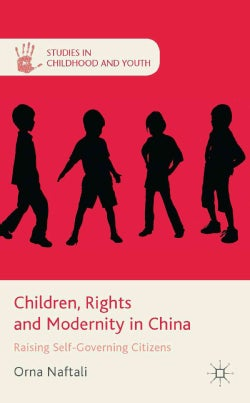 Children, Rights and Modernity in China: Raising Self-Governing Citizens (Hardcover)