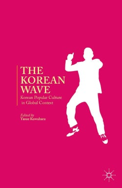 The Korean Wave: Korean Popular Culture in Global Context (Hardcover)