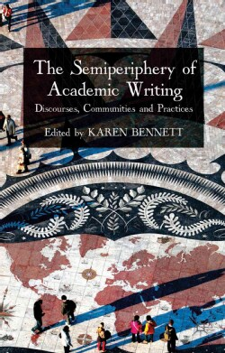 The Semiperiphery of Academic Writing: Discourses, Communities and Practices (Hardcover)