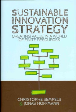 Sustainable Innovation Strategy: Creating Value in a World of Finite Resources (Hardcover)