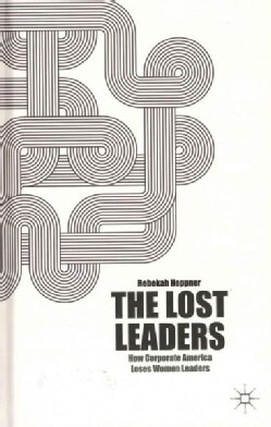 The Lost Leaders: How Corporate America Loses Women Leaders (Hardcover)