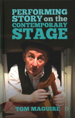 Performing Story on the Contemporary Stage (Hardcover)